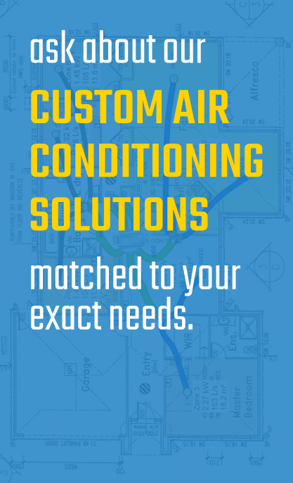 ask about our custom air conditioning solutions matched to your exact needs.